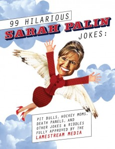 99 Hilarious Sarah Palin Jokes: Pit Bulls, Hockey Moms, Death Panels And Other Jokes & Riddles Fully Approved by the Lamestream Media